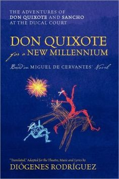 Don Quixote For a New Millennium: The Adventures of Don Quixote and Sancho at the Ducal Court by Diogenes Rodriguez
