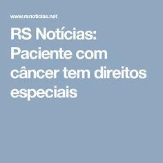 RS Notícias: Paciente com câncer tem direitos especiais
