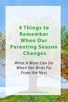 What can a mom do when her birds fly from the nest? Here are 4 things to remember when our parenting season changes. via @kaycultivatemyheart