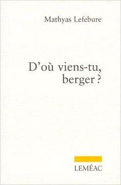 D'où viens-tu, berger ?: Amazon.com: Mathyas Lefebure: Books