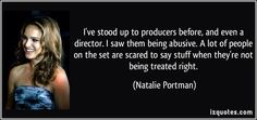Image from http://izquotes.com/quotes-pictures/quote-i-ve-stood-up-to-producers-before-and-even-a-director-i-saw-them-being-abusive-a-lot-of-people-natalie-portman-147717.jpg.