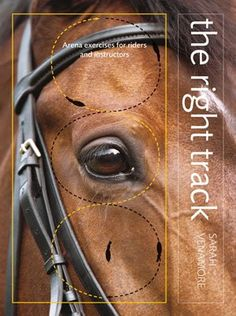The Right Track: Arena Exercises for Riders and Instructors by Sarah Venamore