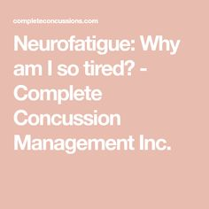 Neurofatigue: Why am I so tired? - Complete Concussion Management Inc. Cognitive Activities, Cognitive Behavioral Therapy, Physical Activities, Symptoms Of Concussion, Post Concussion Syndrome, Generalized Anxiety Disorder, Stress Disorders, Traumatic Brain Injury, Post Traumatic