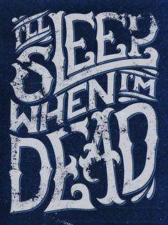 I'll Sleep When I'm Dead by Xander Eastcroft, via Behance