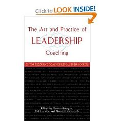 The Art and Practice of Leadership Coaching: 50 Top Executive Coaches Reveal Their Secrets -- by Marshall Goldsmith.  Click the picture to read more...
