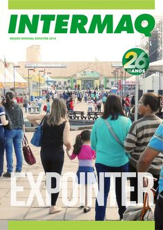 EXPOINTER 2014  VENHA  VISITAR A MAIOR FEIRA DO AGRONEGÓCIO Y CHEGUE NA INTERMAQ.