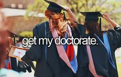 """Get my doctorate"" #bucketlist"