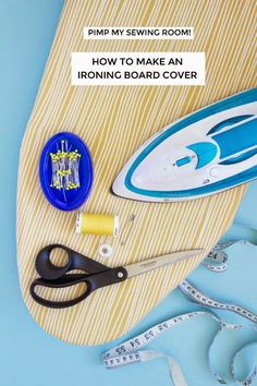 Pimp My Sewing Room! How to Make an Ironing Board Cover