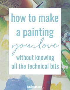 How to make a painting you love without knowing all the technical bits - because you don't need a degree or an in depth knowledge of art theory to make satisfying art! Try it out in your art journaling! Acrylic Painting For Beginners, Acrylic Painting Techniques, Painting Lessons, Art Techniques, Art Lessons, Acrylic Tips, Watercolor Techniques, Watercolour Tutorials, Learn To Paint