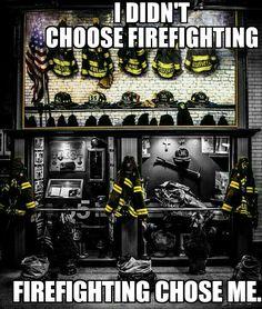 I didn't choose firefighting, firefighting chose me.