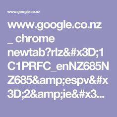 www.google.co.nz _ chrome newtab?rlz=1C1PRFC_enNZ685NZ685&espv=2&ie=UTF-8