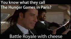 You know what they call Hunger Games in Paris?