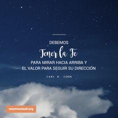 Debemos tener la fe para mirar hacia arriba y el valor para seguir Su dirección. #SUD #LibrodeMormón #LosMormones