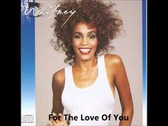 """Whitney Houston - For The Love Of You"", on YouTube  https://youtu.be/C4ROT1A751Y"