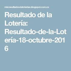 Resultado de la Lotería: Resultado-de-la-Lotería-18-octubre-2016