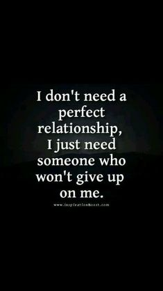 Positive Inspirational Quotes: I don't need a perfect relationship. Cute Quotes, Great Quotes, Quotes To Live By, Funny Quotes, Break Uo Quotes, The Words, Inspiring Quotes About Life, Inspirational Quotes, Romance