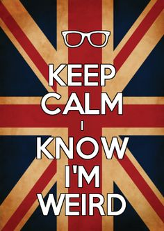 KEEP CALM I KNOW I\M WEIRD