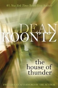 The House of Thunder: Dean Koontz: The very first Dean Koontz book I ever read.  Instantly became a life-long fan.