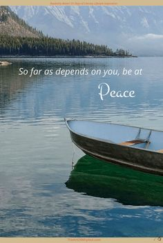 """When the world goes crazy around you, be kind. """"So far as depends on you, be at peace..."""""""