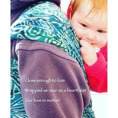Beautiful babywearing poem: Close enough to kiss/wrapped as near as a heartbeat/our love in motion [IG share | Eleanor (eleanorleadbetter)  | wrap: Wrapsody Hybrid Anna]