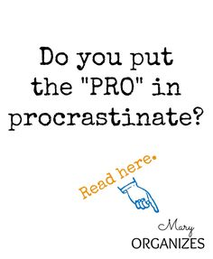 Do you put the pro in procrastinate? #Organization #Procrastination #Productivity http://maryorganizes.com/2014/09/stop-lying-to-yourself/