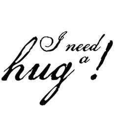 I need a hug! Truly, A Real ONE from a Real Person . Kiddos will be here soon -- Yayyyyyy : )) One From An Adult would be Nice, but that means I have to get out of My Cave, and baby it's too COLD outside ! I Need A Hug, Love Hug, Simple Quotes, Love Life Quotes, Totally Me, Pro Life, Meant To Be, Thoughts, Sayings