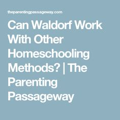 Can Waldorf Work With Other Homeschooling Methods? | The Parenting Passageway