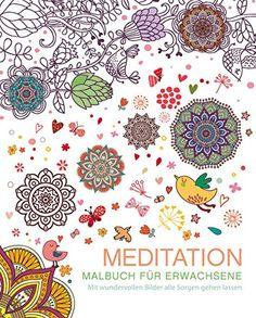 Malbuch für Erwachsene: Meditation: Mit wundervollen Bildern alle Sorgen gehen lassen von Autor unbekannt http://www.amazon.de/dp/3842712227/ref=cm_sw_r_pi_dp_LJClwb1ZXHDDJ