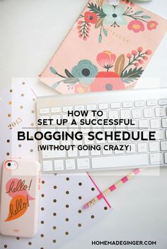 5 Tips every blogger must read for creating a blogging schedule wthout going crazy! | blogging tips