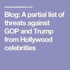 Blog: A partial list of threats against GOP and Trump from Hollywood celebrities