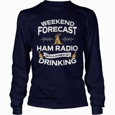 Weekend Forecast Ham Radio With A Chance Of #Drinking TShirt, Order HERE ==> https://www.sunfrogshirts.com/Hobby/124512203-704116874.html?89700, Please tag & share with your friends who would love it, #birthdaygifts #renegadelife #christmasgifts