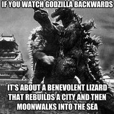 If you watch Godzilla backwards...