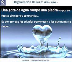 Una gota de agua perfora la piedra, no por su fuerza sino por su constancia. Es por eso que los triunfos pertenecen a los que nunca se rinden. CURSOS DE TERAPIAS (Reiki Heiwa to Ai, Chi Kung, Mindfulness,...) http://cursoshao.blogspot.com.es/ Organización Heiwa to Ai -HAO Por un mundo pacífico y feliz Luz Blanca - terapeuta de Reiki Heiwa to Ai -