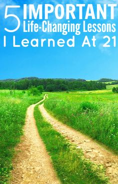 5 Important Life-Changing Lessons I Learned At 21