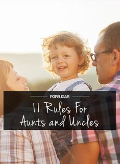 11 Rules All Aunts and Uncles Should Follow - must remember.