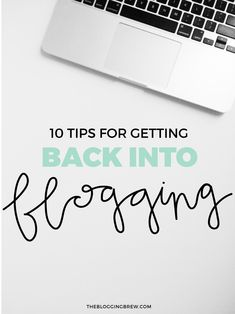 Having trouble after a break from blogging? Here are 10 tips to make the transition easier!