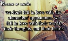 Because of Reading. We Don't Fall in Love with the Characters' Appearance, We fall in Love with Their Words, Thoughts, and Hearts I Love Books, Good Books, Books To Read, My Books, Book Memes, Book Quotes, Book Of Life, The Book, Will Herondale