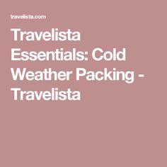 Travelista Essentials: Cold Weather Packing - Travelista