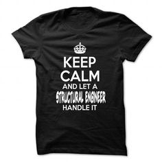 KEEP CALM AND LET STRUCTURAL ENGINEER HANDLE IT - FUNNY JOB SHIRT !!! T-SHIRTS, HOODIES, SWEATSHIRT (19$ ==► Shopping Now)