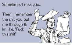 somedays+your+like+wtf | ... remember the shit you put me through and Im like Fuck this shit. ecard