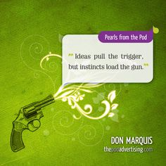 """Don Marquis #Quote: """"Ideas pull the trigger, but instincts load the gun."""""""