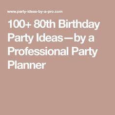 100+ 80th Birthday Party Ideas—by a Professional Party Planner