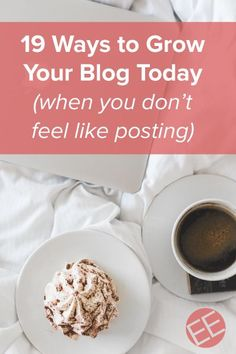 19 ways to grow your blog today - even if you don't feel like writing a new post