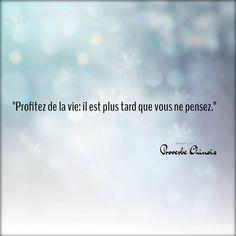 """Profitez de la vie : il est plus tard que vous ne pensez.  _Proverbe chinois  Plus un mois ne passe…"""""""