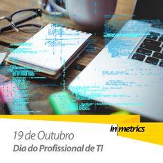 Hoje 19 de outubro é o dia do profissional de TI. A Inmetrics parabeniza todos os profissionais da área!    #inmetrics #inTI #curiosidades