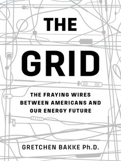 The Grid The Fraying Wires Between Americans and Our Energy Future by Gretchen Bakke eBook