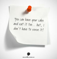 can t have your cake and eat it too quotes on quotes capricorn and best 2425
