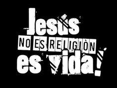 … Jesús no es SOLO religión es verdadera VIDA.