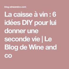 La caisse à vin : 6 idées DIY pour lui donner une seconde vie | Le Blog de Wine and co