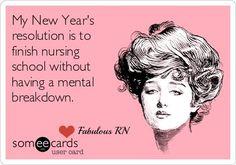 My New Year's resolution is to finish nursing school without having a mental breakdown. Nurse humor. Nursing school funny. Student nurse. Registered Nurse. RN.